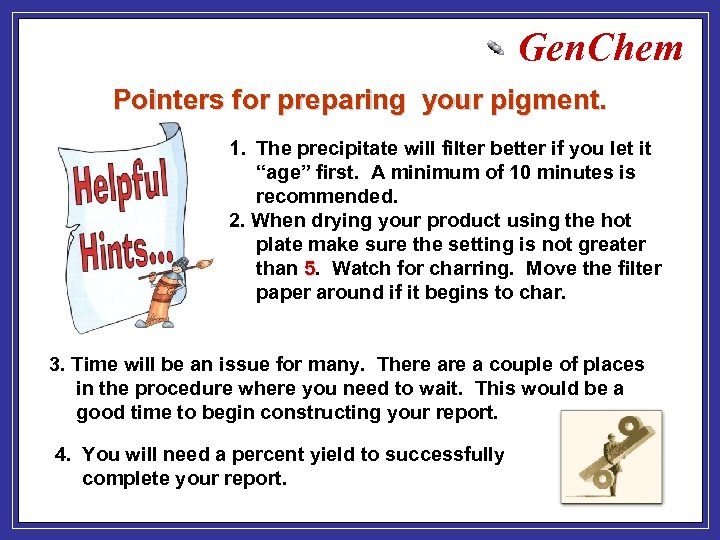 Gen. Chem Pointers for preparing your pigment. 1. The precipitate will filter better if