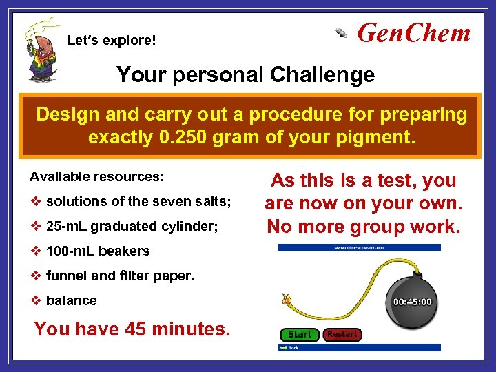 Let′s explore! Gen. Chem Your personal Challenge Design and carry out a procedure for