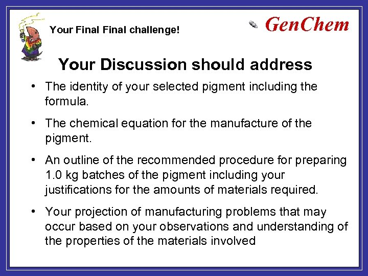 Your Final challenge! Gen. Chem Your Discussion should address • The identity of your