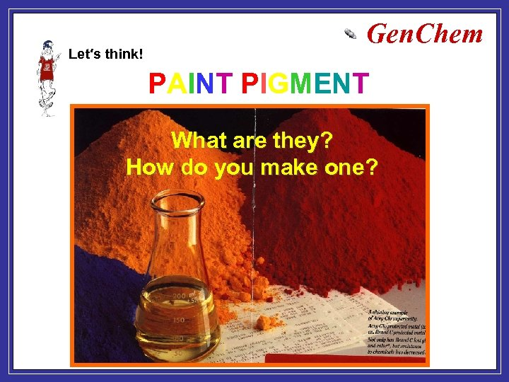 Let′s think! Gen. Chem PAINT PIGMENT What are they? How do you make one?