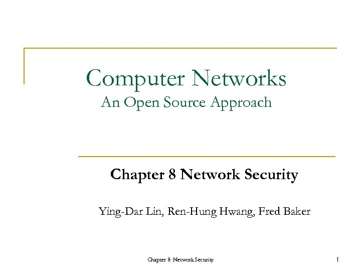 Computer Networks An Open Source Approach Chapter 8 Network Security Ying-Dar Lin, Ren-Hung Hwang,