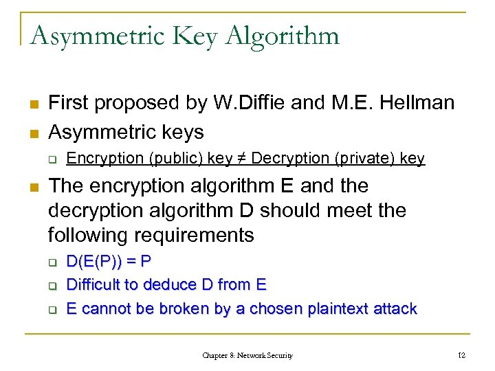 Asymmetric Key Algorithm n n First proposed by W. Diffie and M. E. Hellman