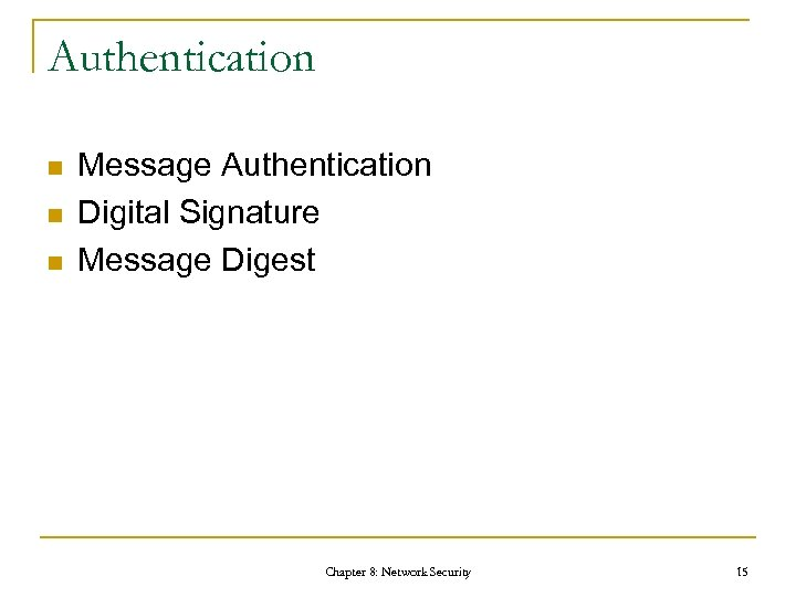 Authentication n Message Authentication Digital Signature Message Digest Chapter 8: Network Security 15