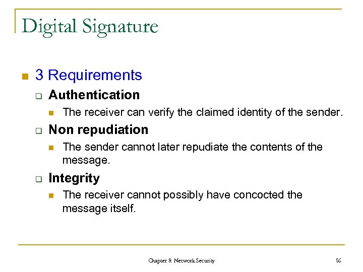 Digital Signature n 3 Requirements q Authentication n q Non repudiation n q The