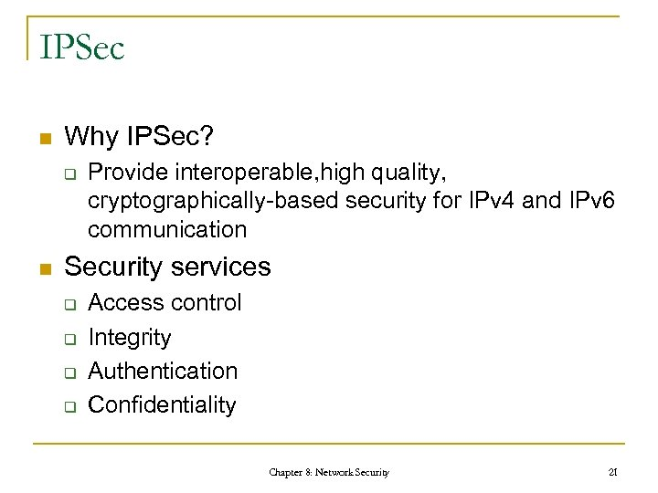 IPSec n Why IPSec? q n Provide interoperable, high quality, cryptographically-based security for IPv