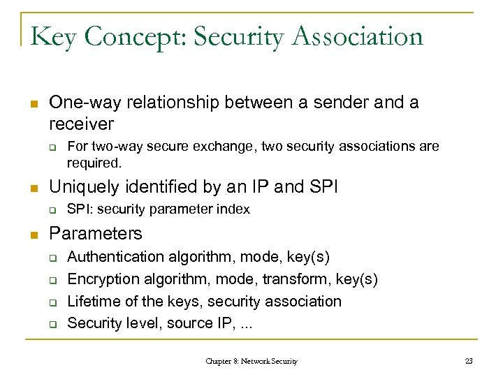 Key Concept: Security Association n One-way relationship between a sender and a receiver q