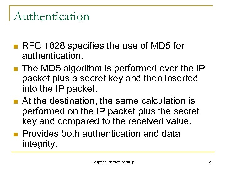 Authentication n n RFC 1828 specifies the use of MD 5 for authentication. The