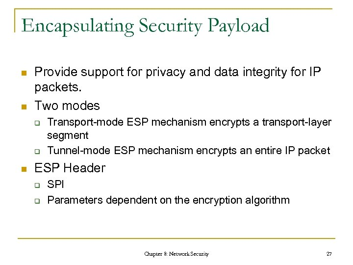 Encapsulating Security Payload n n Provide support for privacy and data integrity for IP