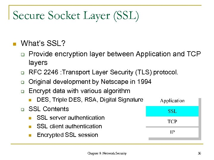 Secure Socket Layer (SSL) n What's SSL? q q Provide encryption layer between Application