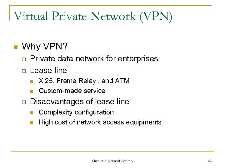 Virtual Private Network (VPN) n Why VPN? q q Private data network for enterprises