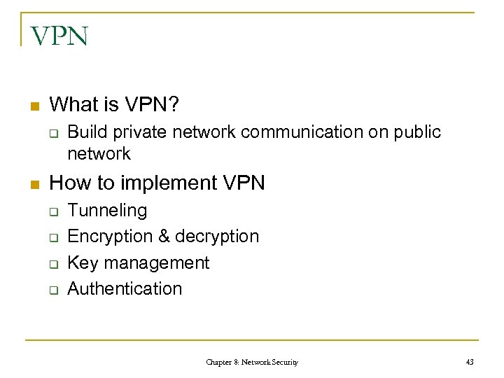 VPN n What is VPN? q n Build private network communication on public network