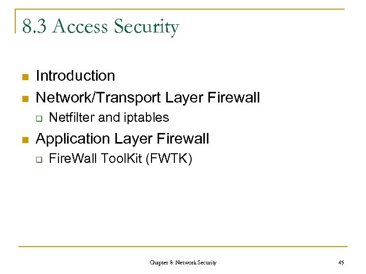 8. 3 Access Security n n Introduction Network/Transport Layer Firewall q n Netfilter and