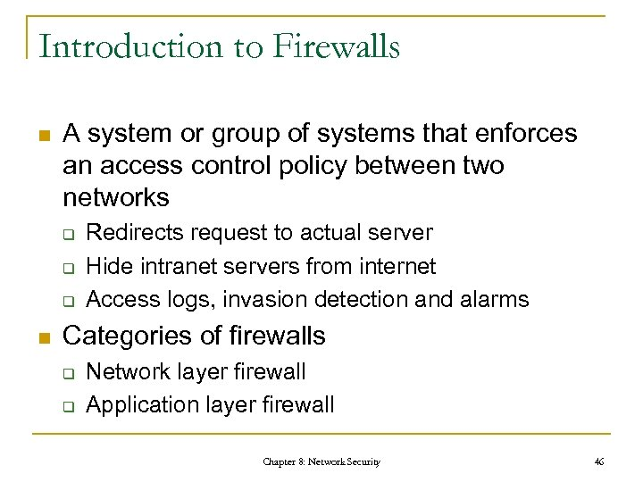Introduction to Firewalls n A system or group of systems that enforces an access