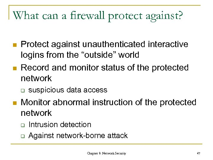 What can a firewall protect against? n n Protect against unauthenticated interactive logins from