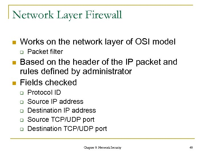 Network Layer Firewall n Works on the network layer of OSI model q n
