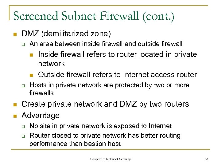 Screened Subnet Firewall (cont. ) n DMZ (demilitarized zone) q An area between inside