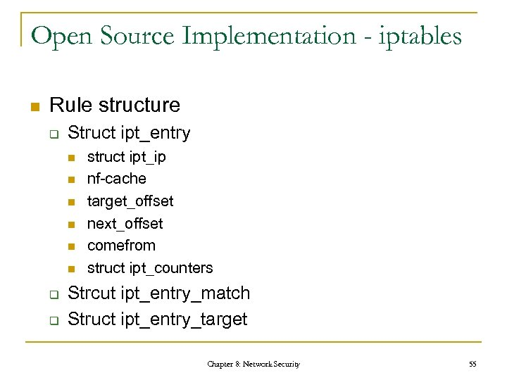 Open Source Implementation - iptables n Rule structure q Struct ipt_entry n n n