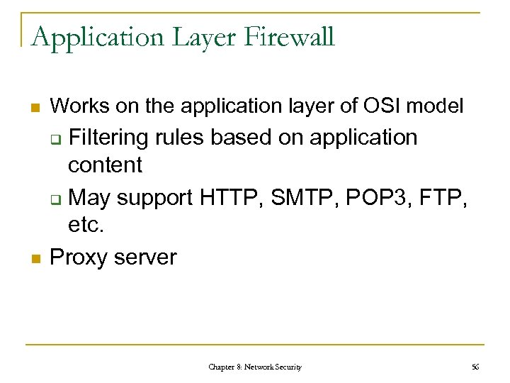 Application Layer Firewall n Works on the application layer of OSI model n Filtering