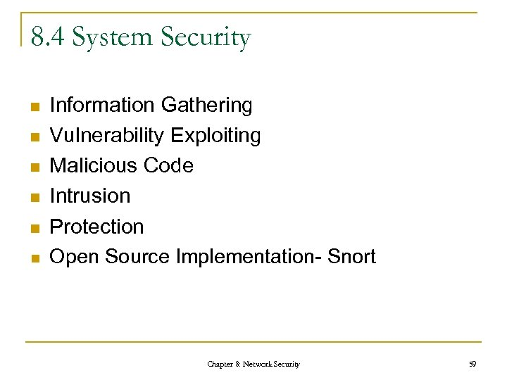 8. 4 System Security n n n Information Gathering Vulnerability Exploiting Malicious Code Intrusion
