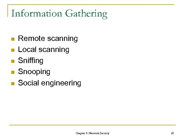 Information Gathering n n n Remote scanning Local scanning Sniffing Snooping Social engineering Chapter