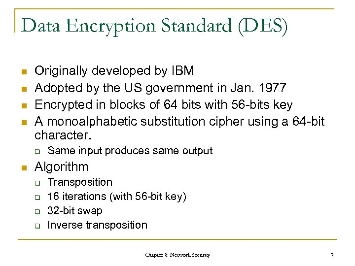 Data Encryption Standard (DES) n n Originally developed by IBM Adopted by the US