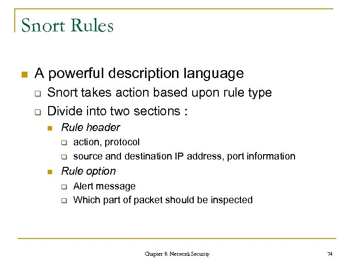 Snort Rules n A powerful description language q q Snort takes action based upon