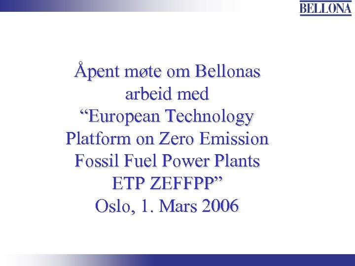 "Åpent møte om Bellonas arbeid med ""European Technology Platform on Zero Emission Fossil Fuel"