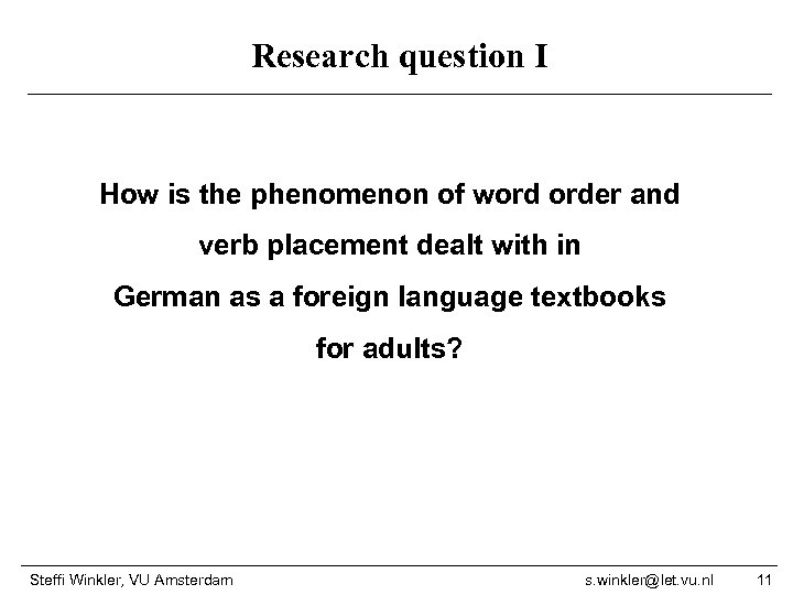 Research question I How is the phenomenon of word order and verb placement dealt