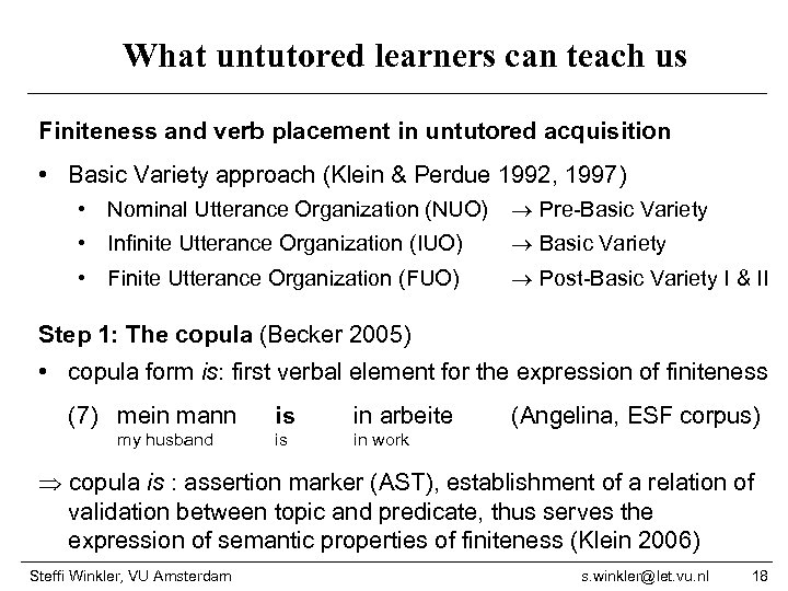What untutored learners can teach us Finiteness and verb placement in untutored acquisition •