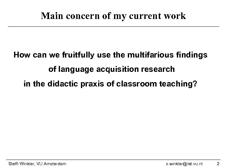 Main concern of my current work How can we fruitfully use the multifarious findings
