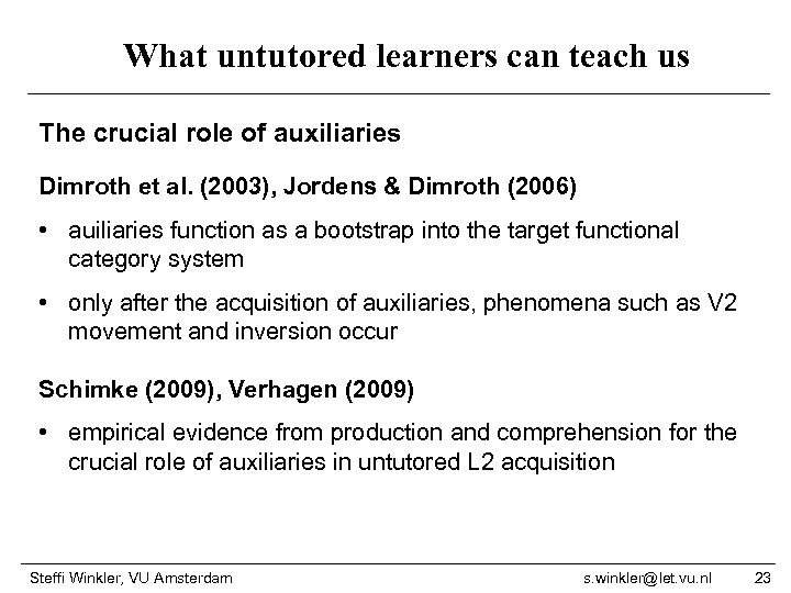 What untutored learners can teach us The crucial role of auxiliaries Dimroth et al.