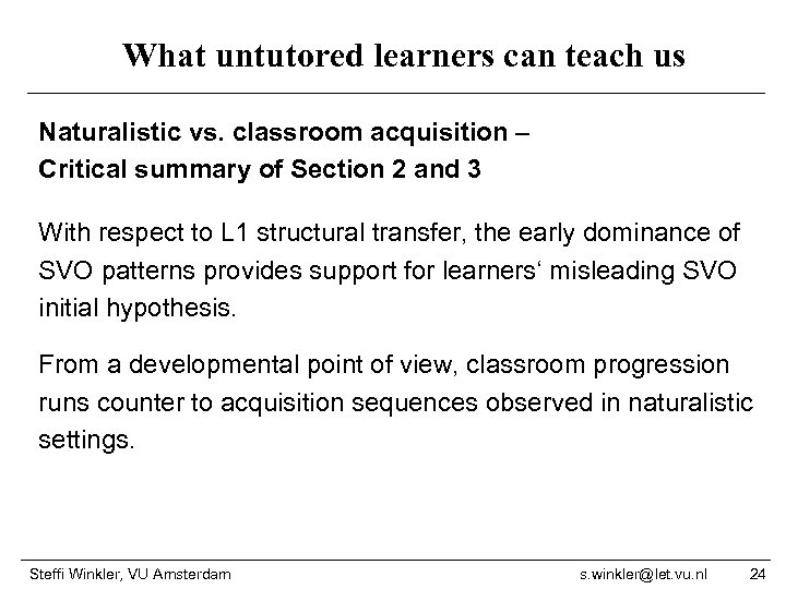 What untutored learners can teach us Naturalistic vs. classroom acquisition – Critical summary of