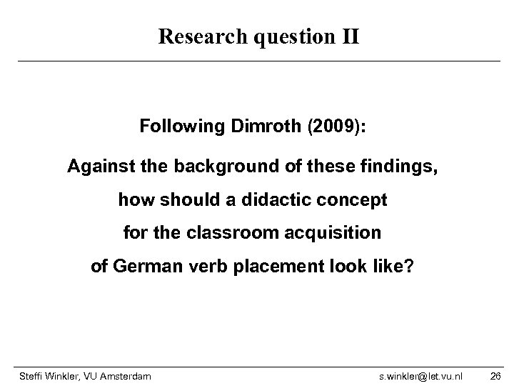 Research question II Following Dimroth (2009): Against the background of these findings, how should