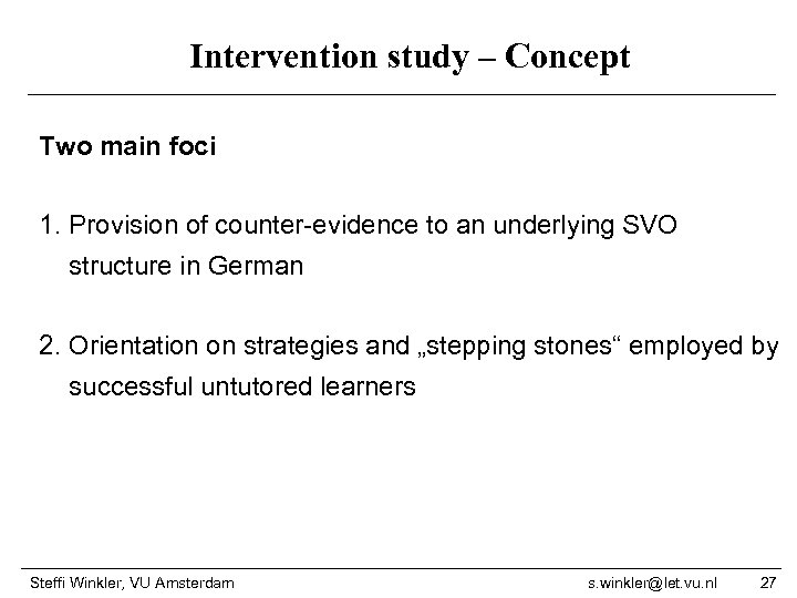 Intervention study – Concept Two main foci 1. Provision of counter-evidence to an underlying