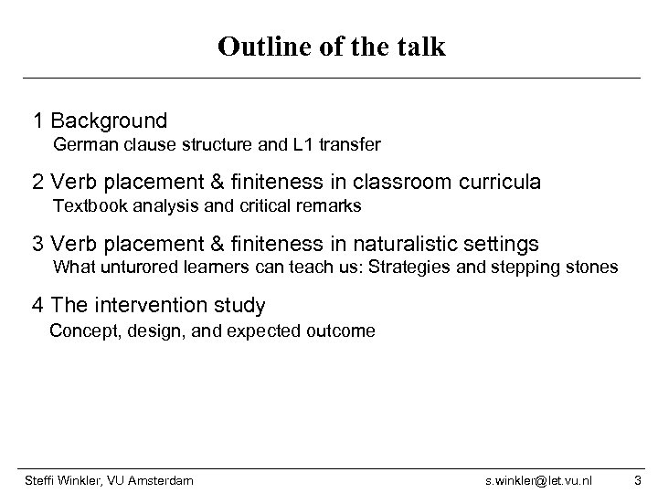 Outline of the talk 1 Background German clause structure and L 1 transfer 2