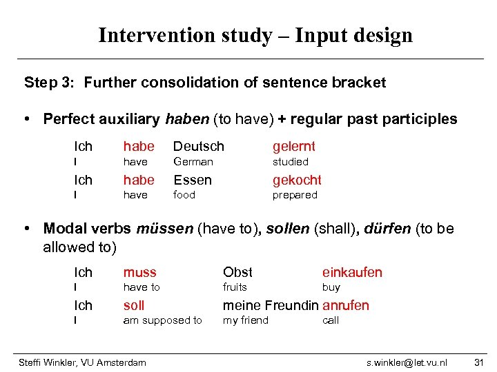 Intervention study – Input design Step 3: Further consolidation of sentence bracket • Perfect