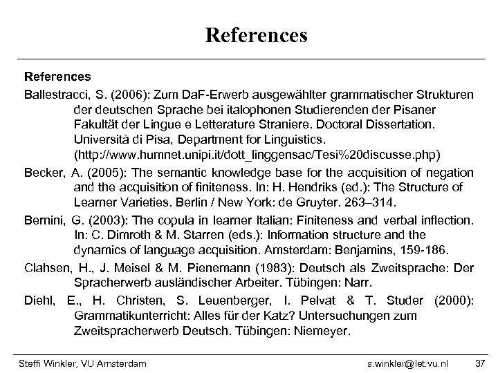 References Ballestracci, S. (2006): Zum Da. F-Erwerb ausgewählter grammatischer Strukturen der deutschen Sprache bei