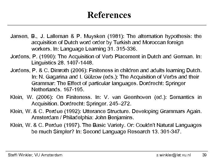 References Jansen, B. , J. Lalleman & P. Muysken (1981): The alternation hypothesis: the