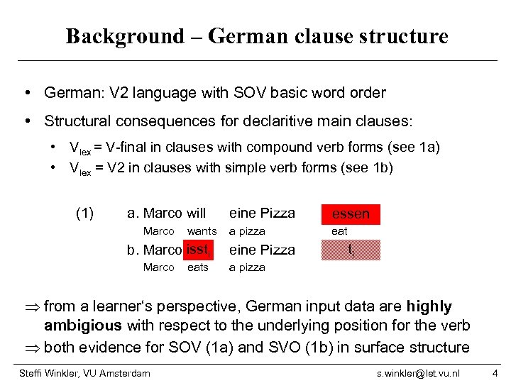 Background – German clause structure • German: V 2 language with SOV basic word