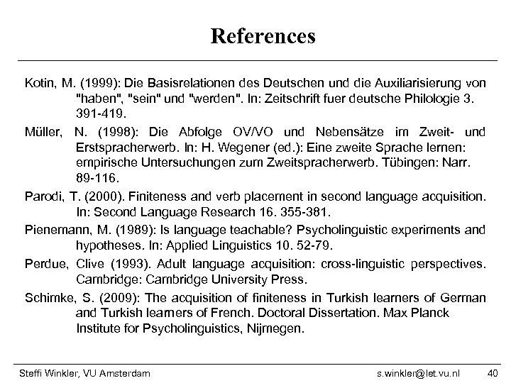 References Kotin, M. (1999): Die Basisrelationen des Deutschen und die Auxiliarisierung von
