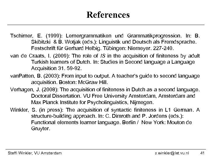 References Tschirner, E. (1999): Lernergrammatiken und Grammatikprogression. In: B. Skibitzki & B. Wotjak (eds.