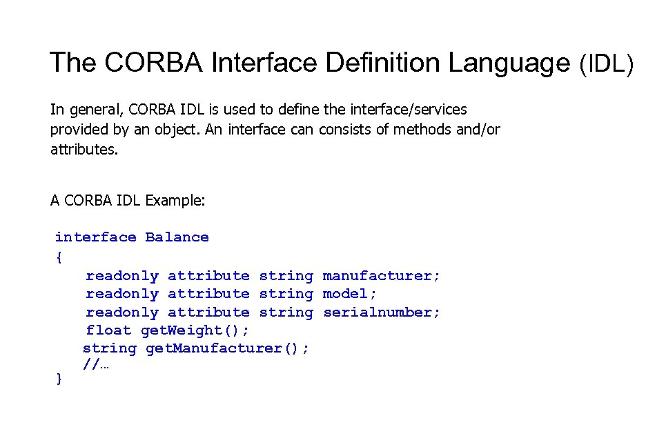 The CORBA Interface Definition Language (IDL) In general, CORBA IDL is used to define