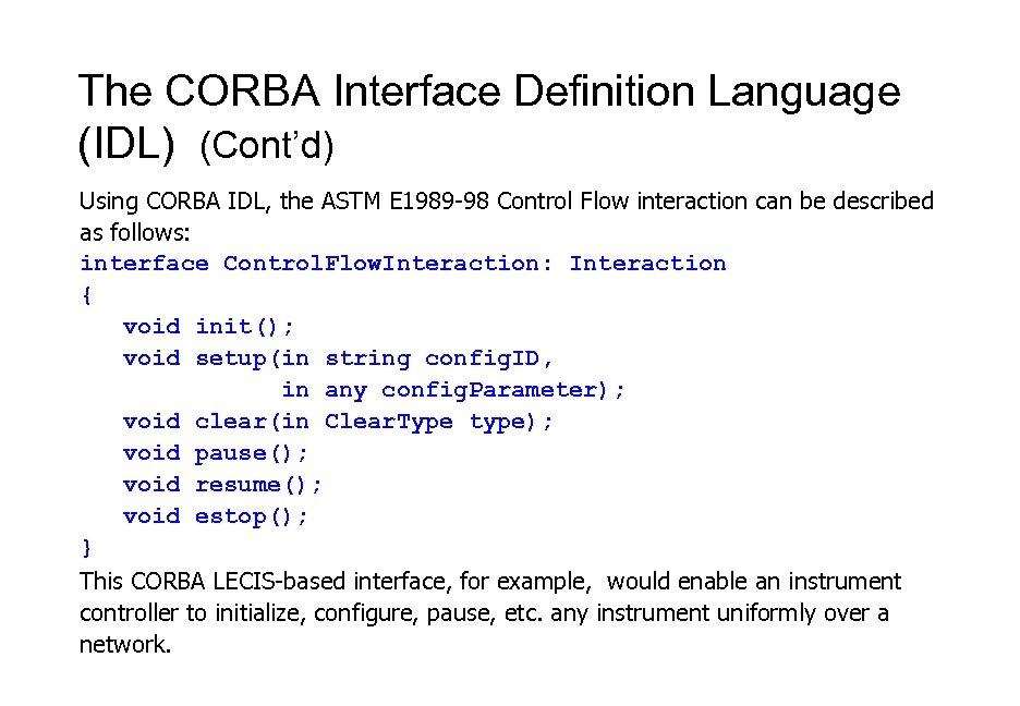 The CORBA Interface Definition Language (IDL) (Cont'd) Using CORBA IDL, the ASTM E 1989