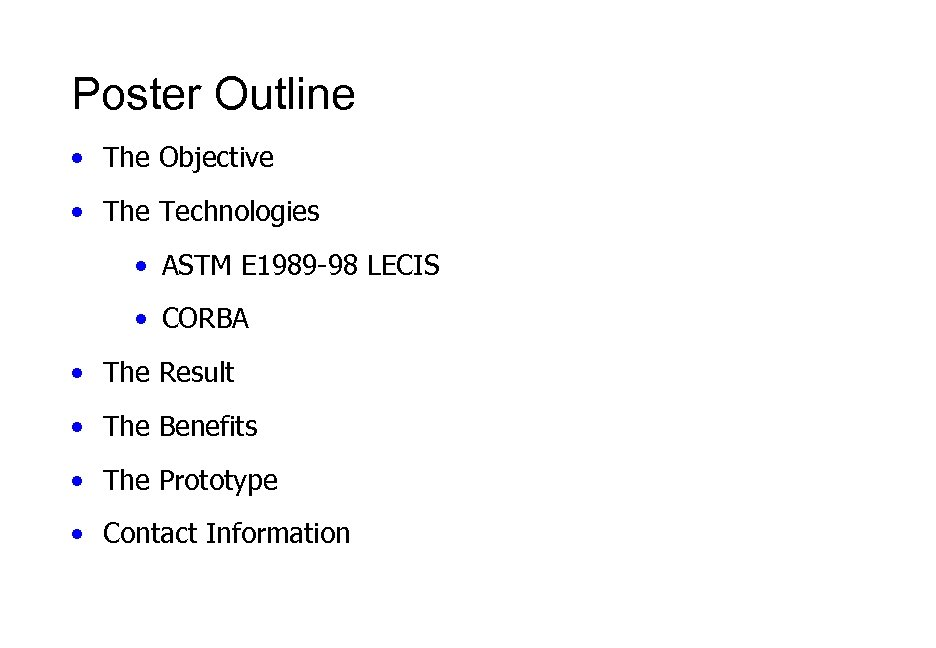 Poster Outline • The Objective • The Technologies • ASTM E 1989 -98 LECIS