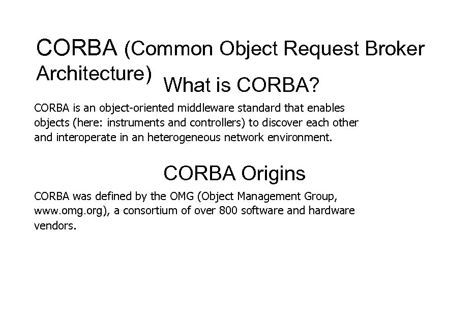 CORBA (Common Object Request Broker Architecture) What is CORBA? CORBA is an object-oriented middleware