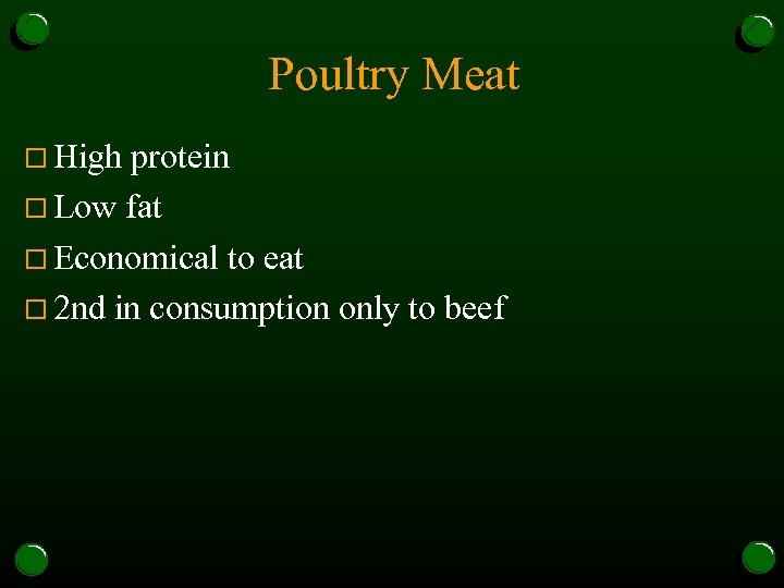 Poultry Meat o High protein o Low fat o Economical to eat o 2