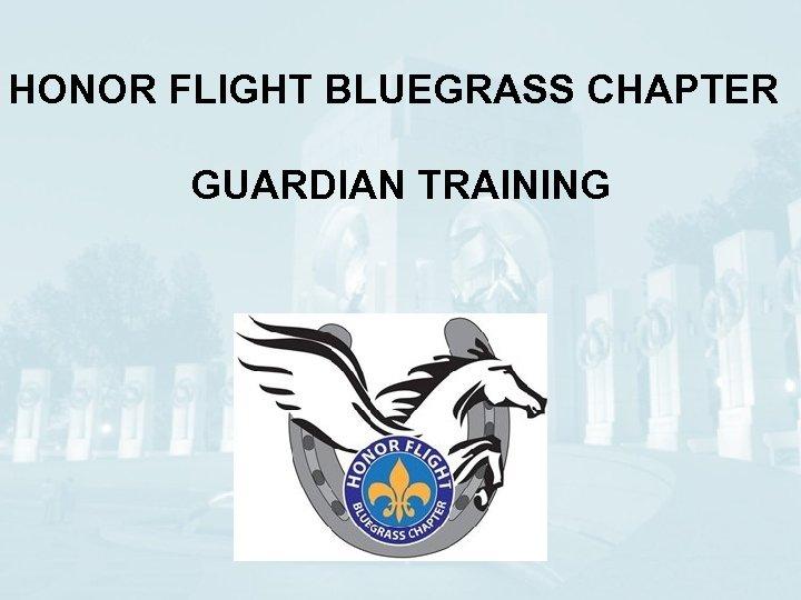 HONOR FLIGHT BLUEGRASS CHAPTER GUARDIAN TRAINING