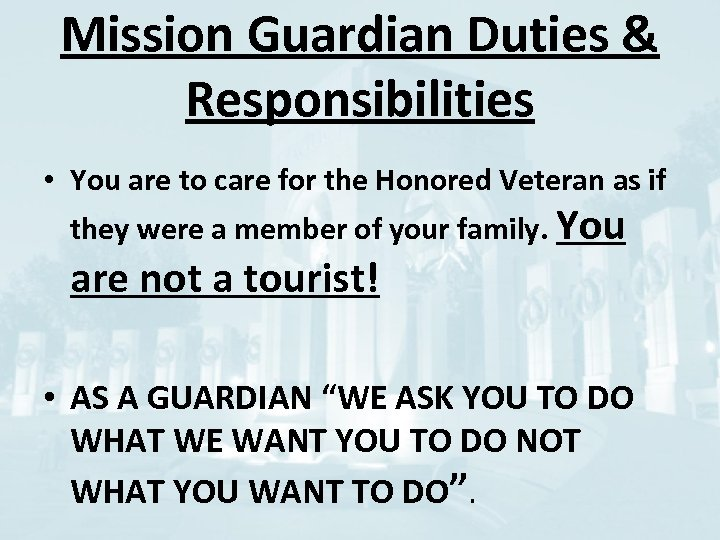 Mission Guardian Duties & Responsibilities • You are to care for the Honored Veteran