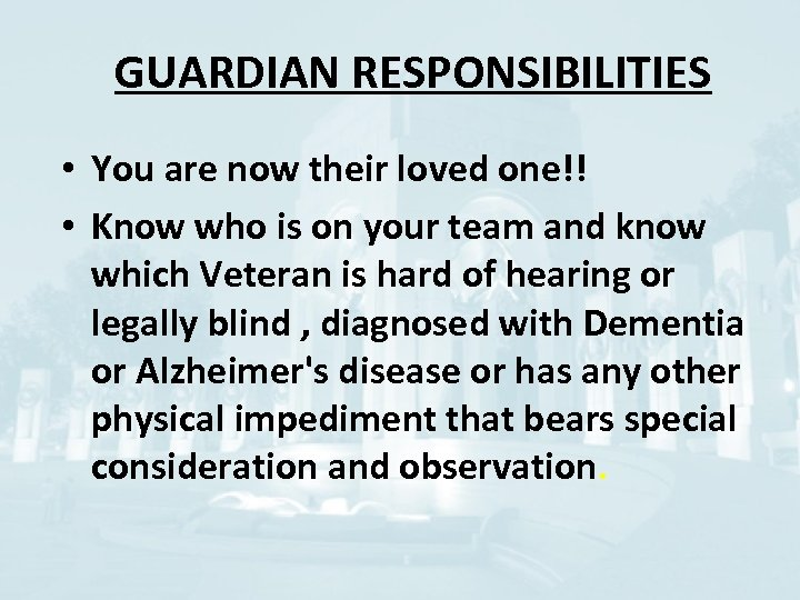 GUARDIAN RESPONSIBILITIES • You are now their loved one!! • Know who is on