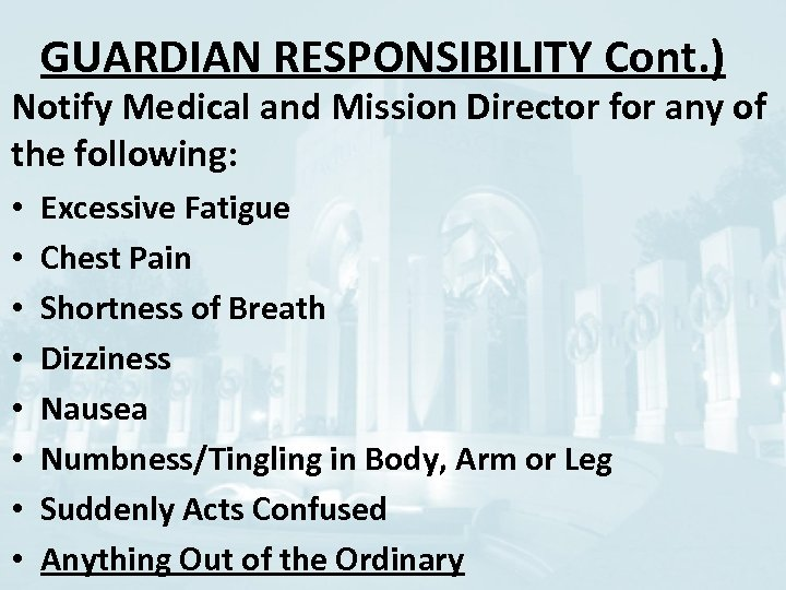 GUARDIAN RESPONSIBILITY Cont. ) Notify Medical and Mission Director for any of the following: